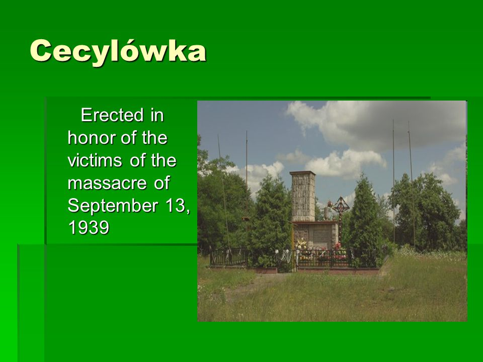 Cecylówka Erected in honor of the victims of the massacre of September 13, 1939 Erected in honor of the victims of the massacre of September 13, 1939