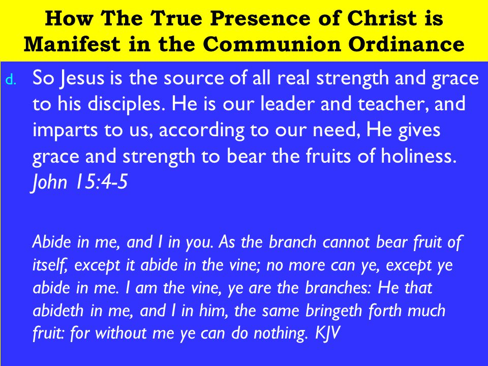 17 How The True Presence of Christ is Manifest in the Communion Ordinance d.