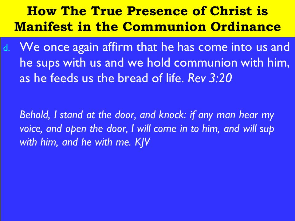 23 How The True Presence of Christ is Manifest in the Communion Ordinance d.
