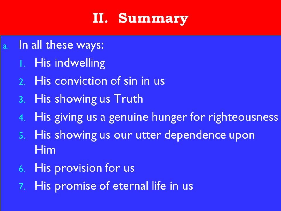 24 II. Summary a. In all these ways: 1. His indwelling 2. His conviction of sin in us 3. His showing us Truth 4. His giving us a genuine hunger for ri