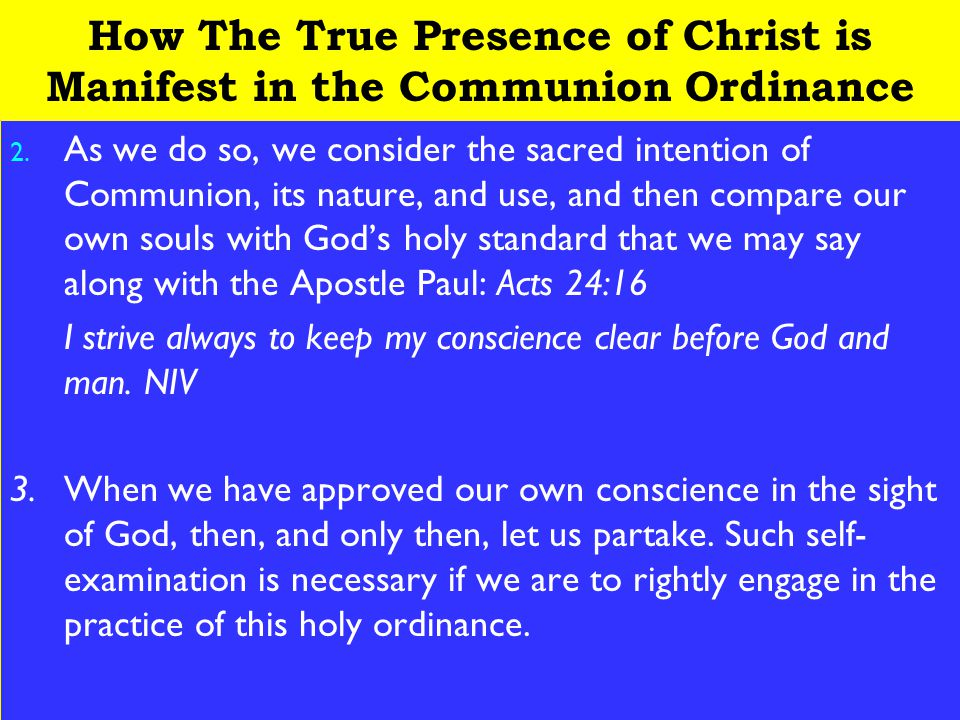 7 How The True Presence of Christ is Manifest in the Communion Ordinance 2. As we do so, we consider the sacred intention of Communion, its nature, an