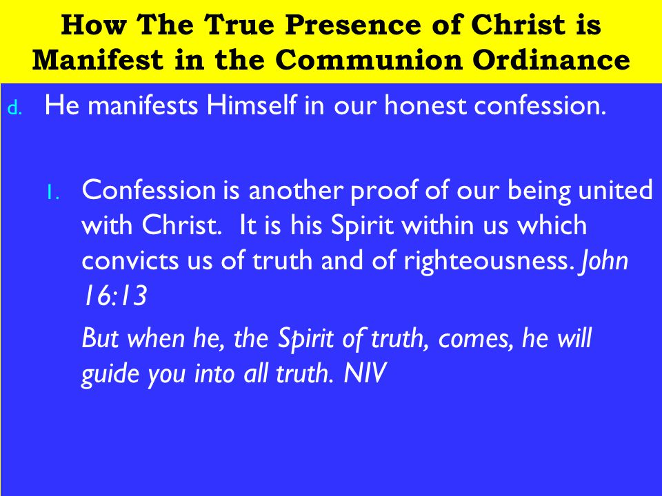 9 How The True Presence of Christ is Manifest in the Communion Ordinance d. He manifests Himself in our honest confession. 1. Confession is another pr
