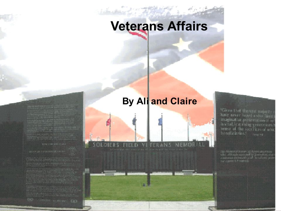 By Ali & Claire Veterans Affairs By Ali and Claire