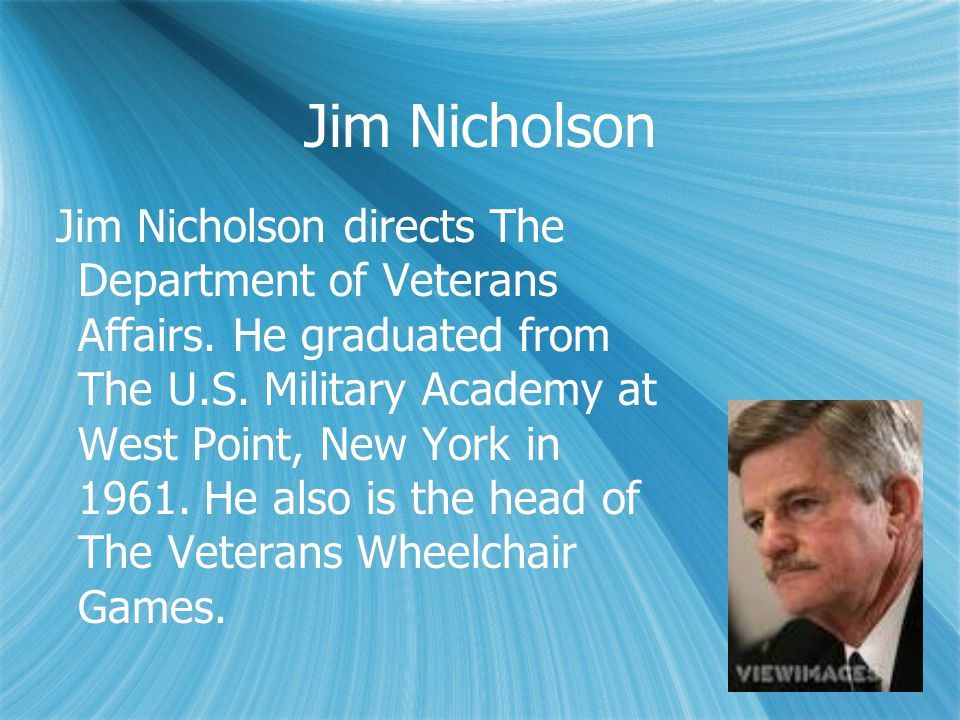 Jim Nicholson Jim Nicholson directs The Department of Veterans Affairs.
