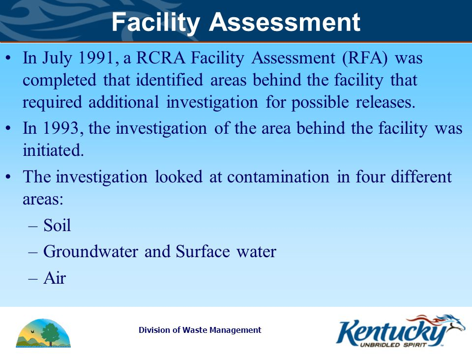 Division of Waste Management Facility Assessment In July 1991, a RCRA Facility Assessment (RFA) was completed that identified areas behind the facility that required additional investigation for possible releases.