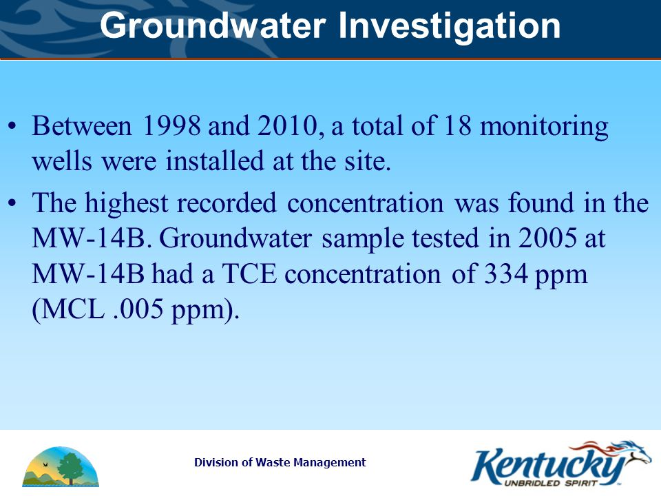 Division of Waste Management Groundwater Investigation Between 1998 and 2010, a total of 18 monitoring wells were installed at the site.