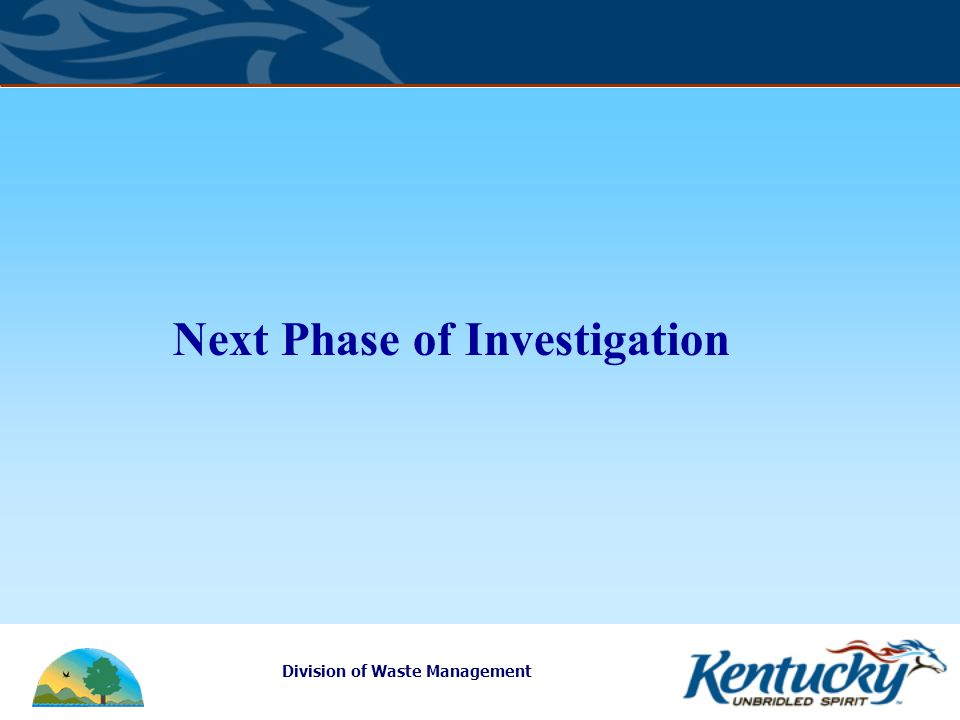 Division of Waste Management Next Phase of Investigation