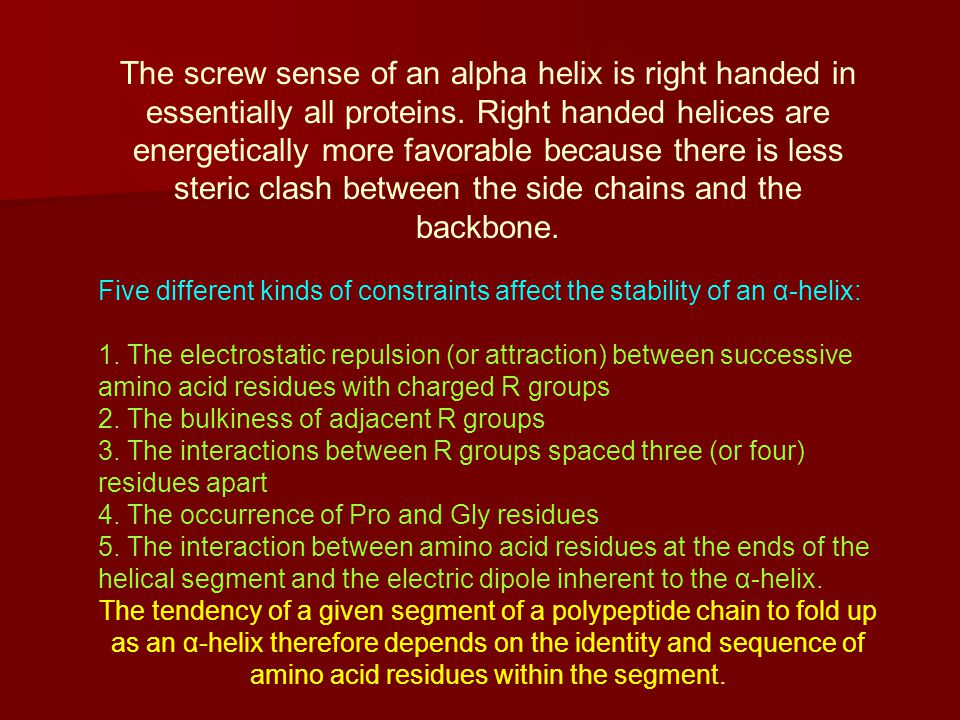 The screw sense of an alpha helix is right handed in essentially all proteins.