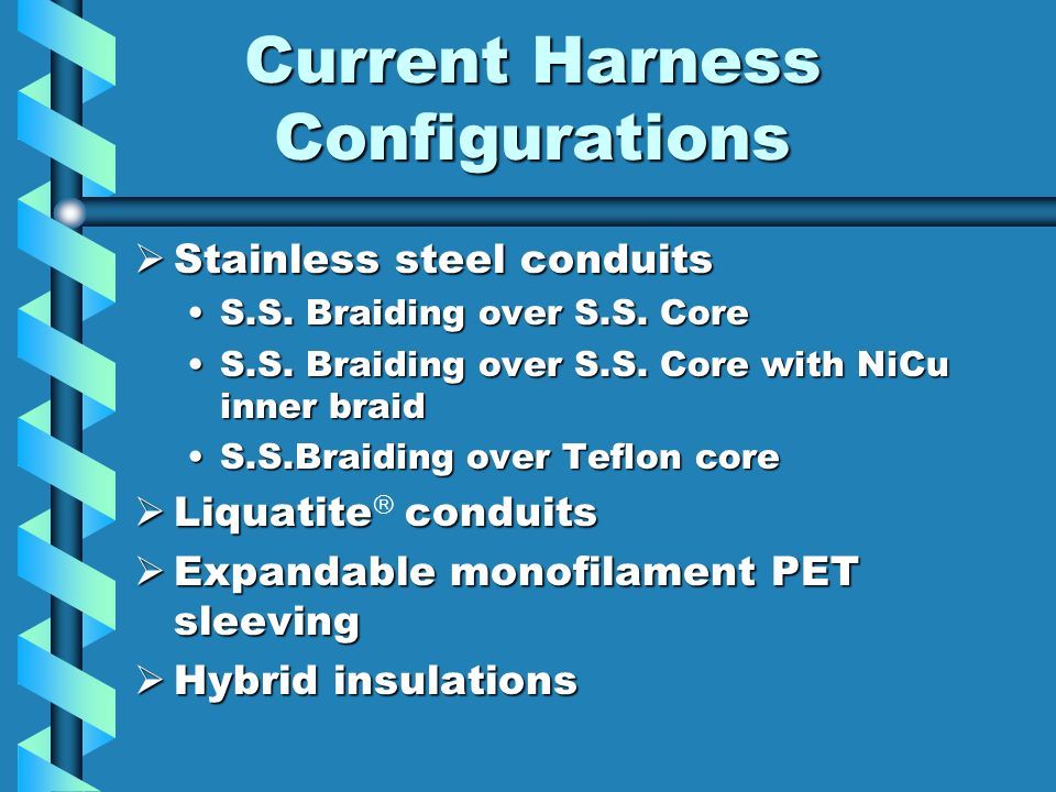 Current Harness Configurations  Stainless steel conduits S.S.