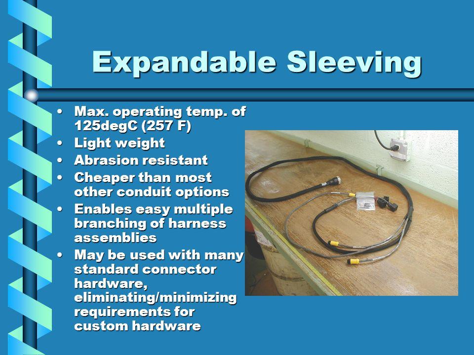 Expandable Sleeving Max.operating temp. of 125degC (257 F)Max.