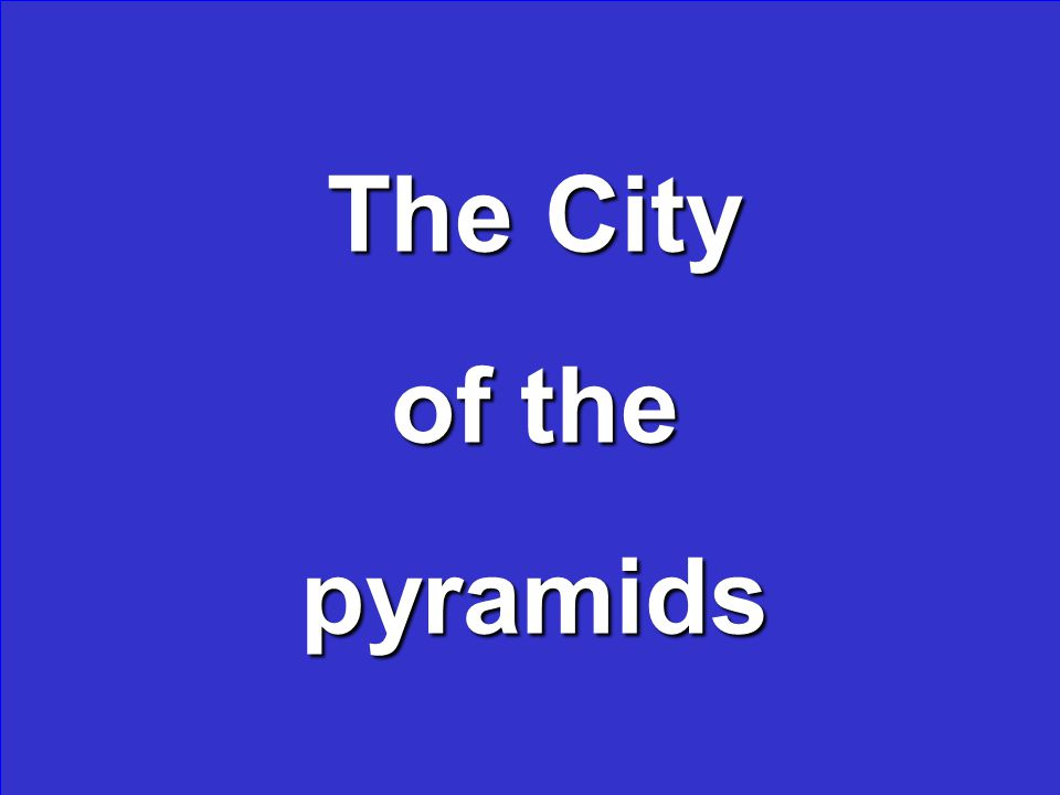 The City of the pyramids
