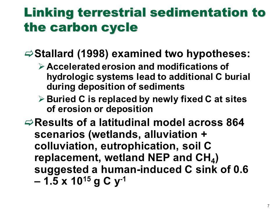 7 Linking terrestrial sedimentation to the carbon cycle  Stallard (1998) examined two hypotheses:  Accelerated erosion and modifications of hydrolog