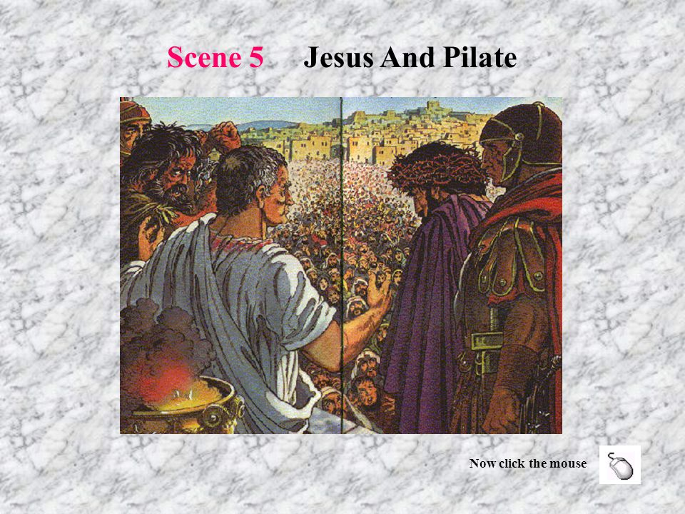 The soldiers took Jesus to Pilate, who was the Roman governor.