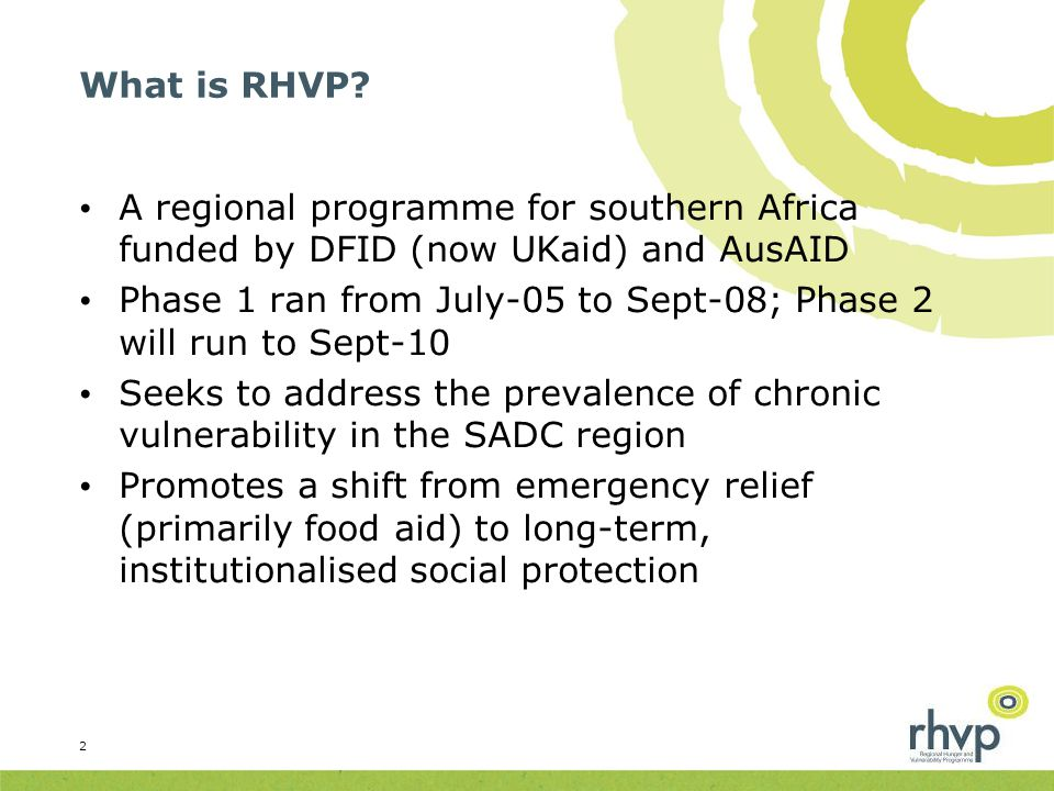 What is RHVP? A regional programme for southern Africa funded by DFID (now UKaid) and AusAID Phase 1 ran from July-05 to Sept-08; Phase 2 will run to