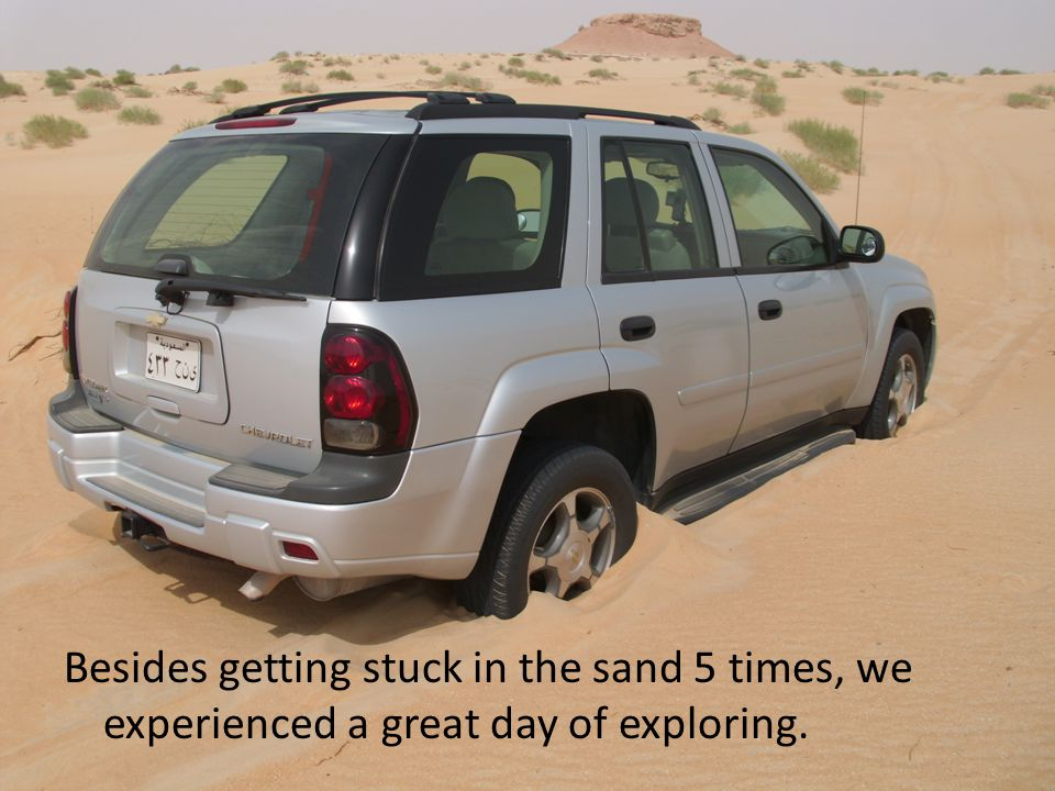 Besides getting stuck in the sand 5 times, we experienced a great day of exploring.