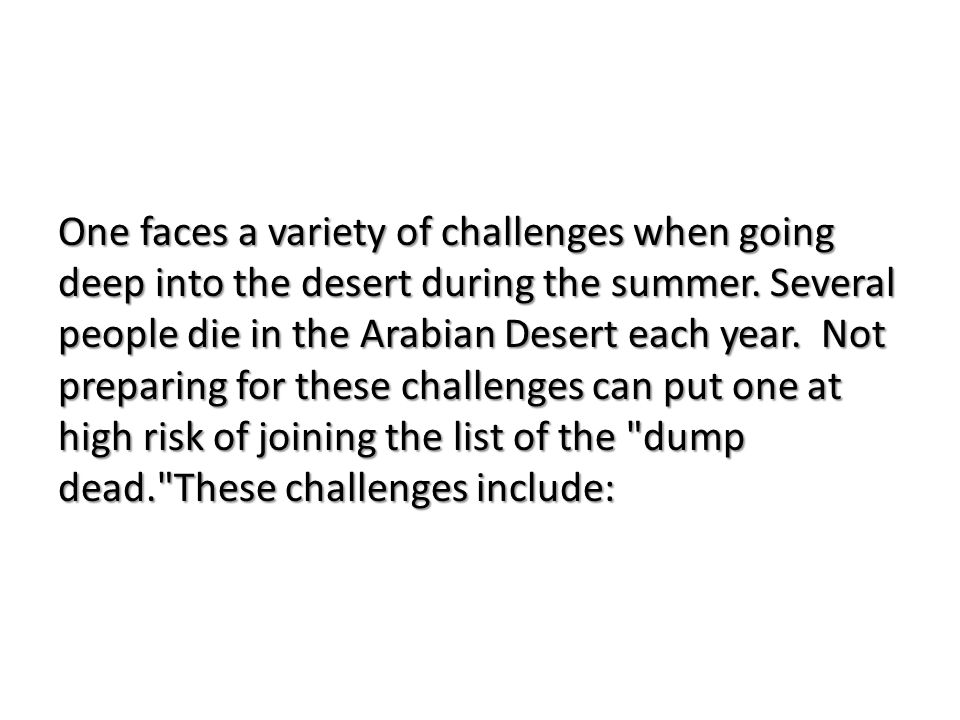 One faces a variety of challenges when going deep into the desert during the summer.