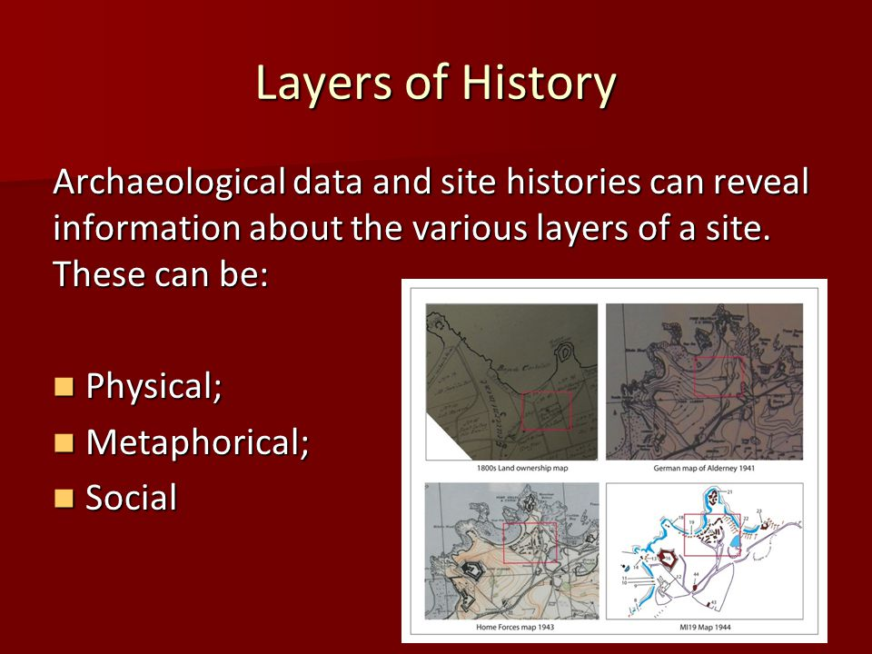 Layers of History Archaeological data and site histories can reveal information about the various layers of a site.