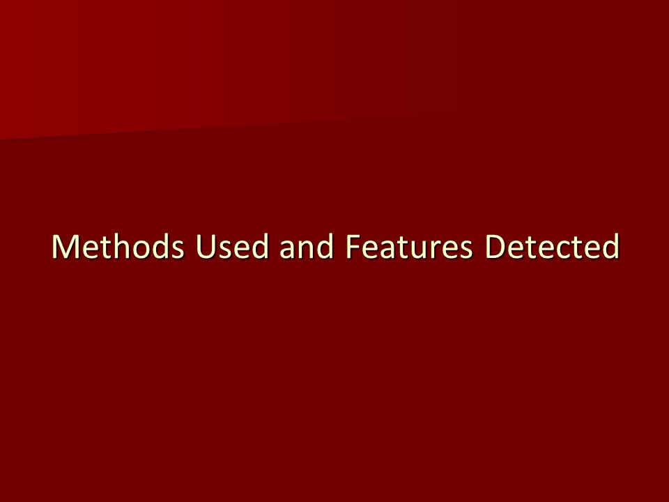 Methods Used and Features Detected