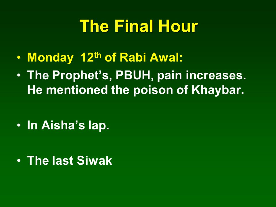 The Final Hour Monday 12 th of Rabi Awal: The Prophet's, PBUH, pain increases.