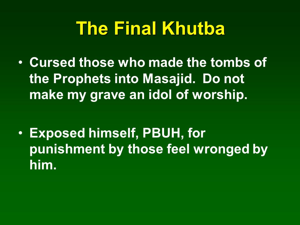The Final Khutba Cursed those who made the tombs of the Prophets into Masajid.