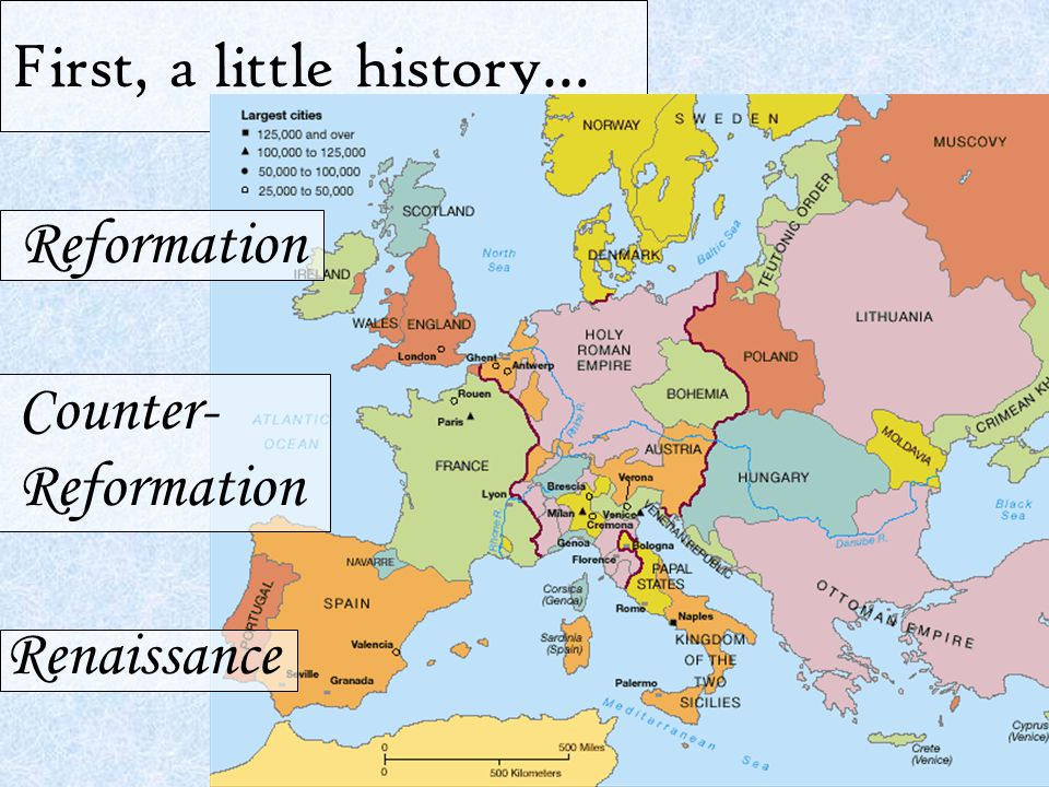 First, a little history… Reformation Counter- Reformation Renaissance