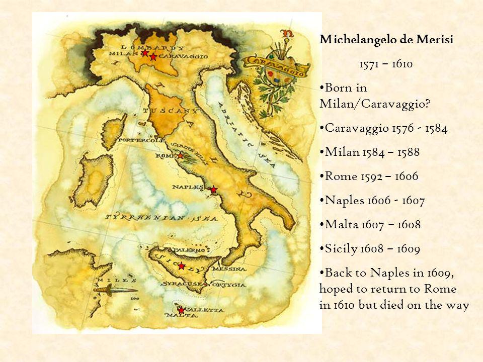 Michelangelo de Merisi 1571 – 1610 Born in Milan/Caravaggio.