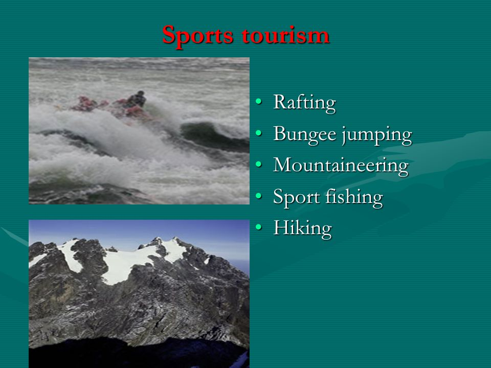 Sports tourism Rafting Bungee jumping Mountaineering Sport fishing Hiking
