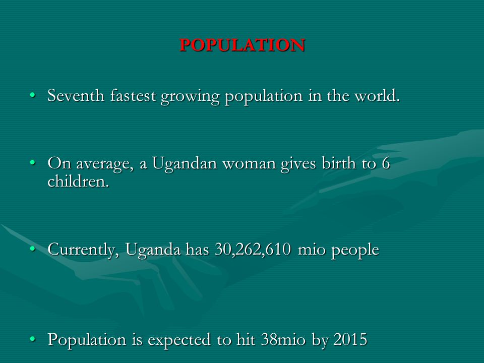 POPULATION Seventh fastest growing population in the world.Seventh fastest growing population in the world.