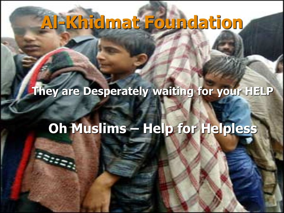 Al-Khidmat Foundation They are Desperately waiting for your HELP Oh Muslims – Help for Helpless