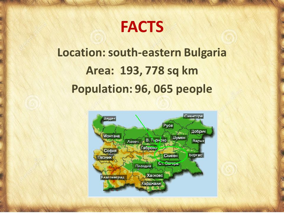 FACTS Location: south-eastern Bulgaria Area: 193, 778 sq km Population: 96, 065 people