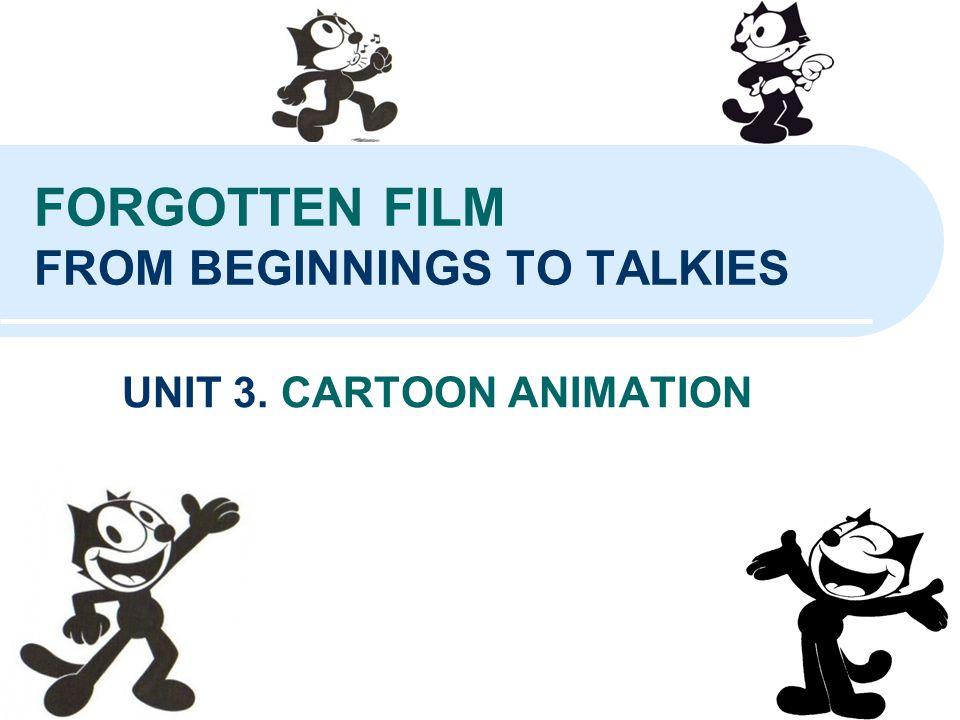 FORGOTTEN FILM FROM BEGINNINGS TO TALKIES UNIT 3. CARTOON ANIMATION