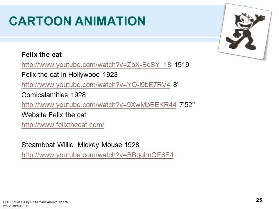 Felix the cat http://www.youtube.com/watch v=ZbX-BeSY_18http://www.youtube.com/watch v=ZbX-BeSY_18 1919 Felix the cat in Hollywood 1923 http://www.youtube.com/watch v=YQ-i9bE7RV4http://www.youtube.com/watch v=YQ-i9bE7RV4 8' Comicalamities 1928 http://www.youtube.com/watch v=9XwMbEEKR44http://www.youtube.com/watch v=9XwMbEEKR44 7'52'' Website Felix the cat.