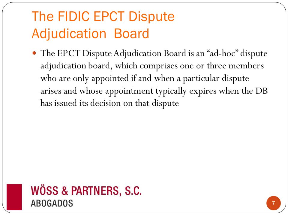 "The FIDIC EPCT Dispute Adjudication Board The EPCT Dispute Adjudication Board is an ""ad-hoc"" dispute adjudication board, which comprises one or three"