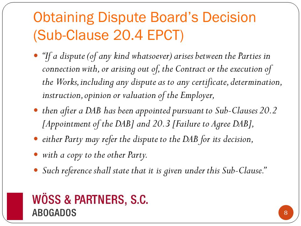 "Obtaining Dispute Board's Decision (Sub-Clause 20.4 EPCT) ""If a dispute (of any kind whatsoever) arises between the Parties in connection with, or ari"