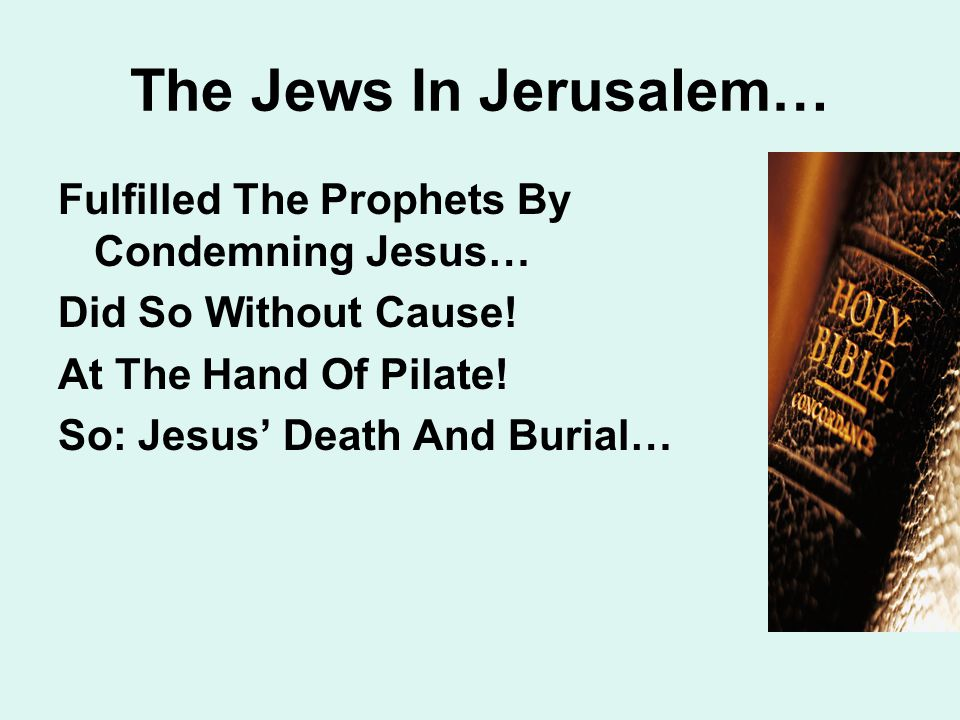 The Jews In Jerusalem… Fulfilled The Prophets By Condemning Jesus… Did So Without Cause.