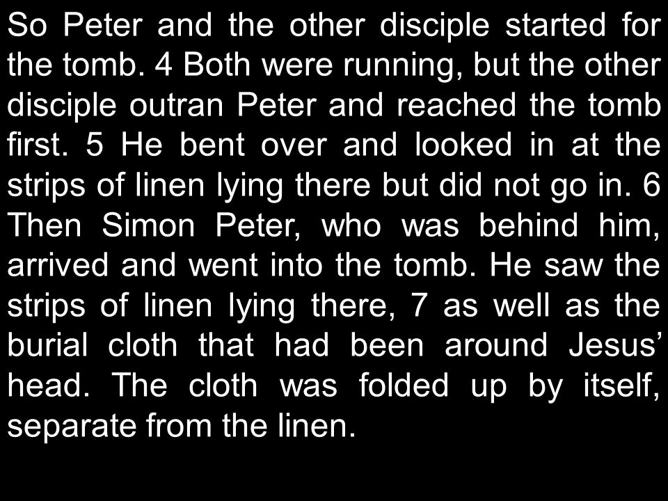 So Peter and the other disciple started for the tomb.