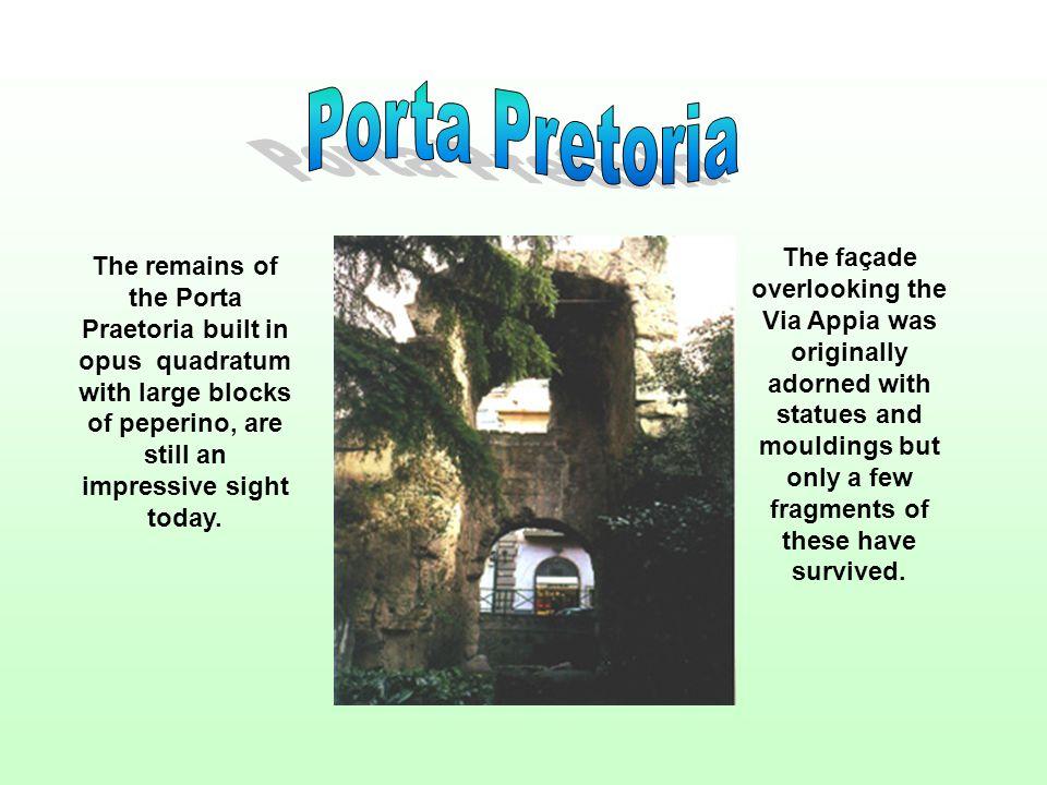 The remains of the Porta Praetoria built in opus quadratum with large blocks of peperino, are still an impressive sight today.