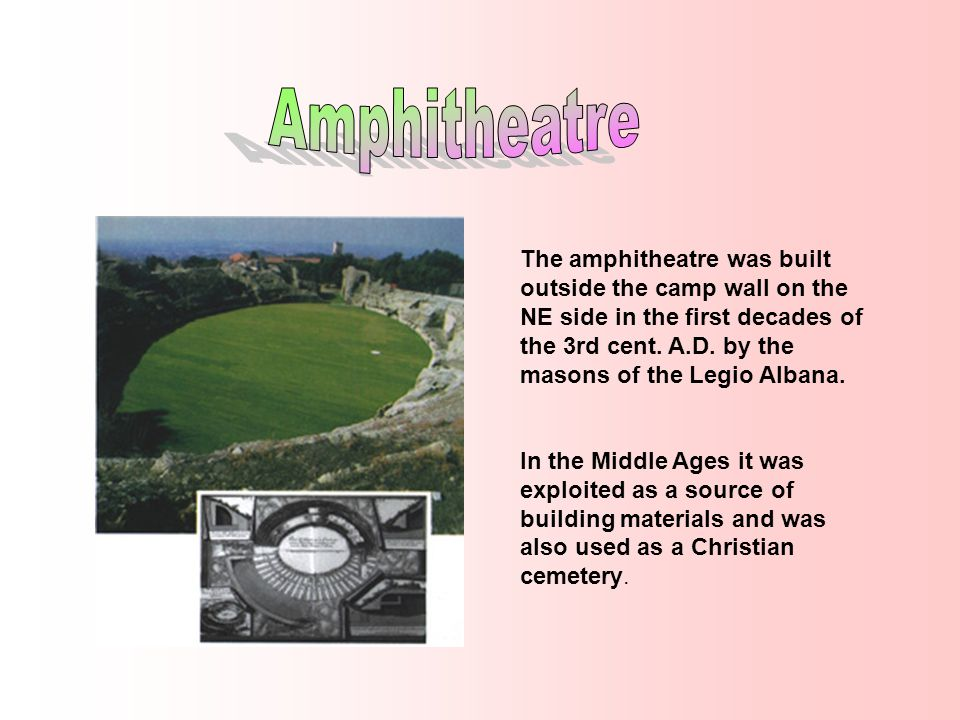 The amphitheatre was built outside the camp wall on the NE side in the first decades of the 3rd cent.
