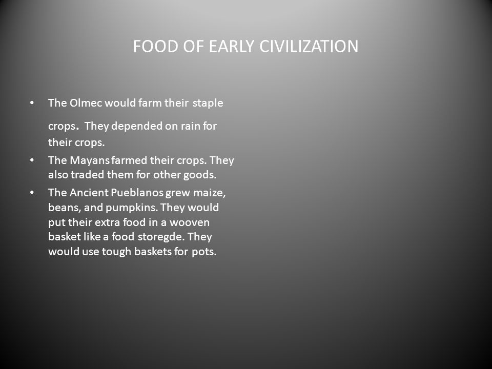 FOOD OF EARLY CIVILIZATION The Olmec would farm their staple crops.