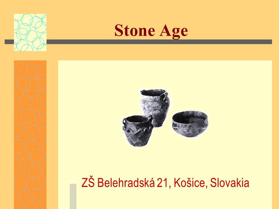 Stone Age ZŠ Belehradská 21, Košice, Slovakia
