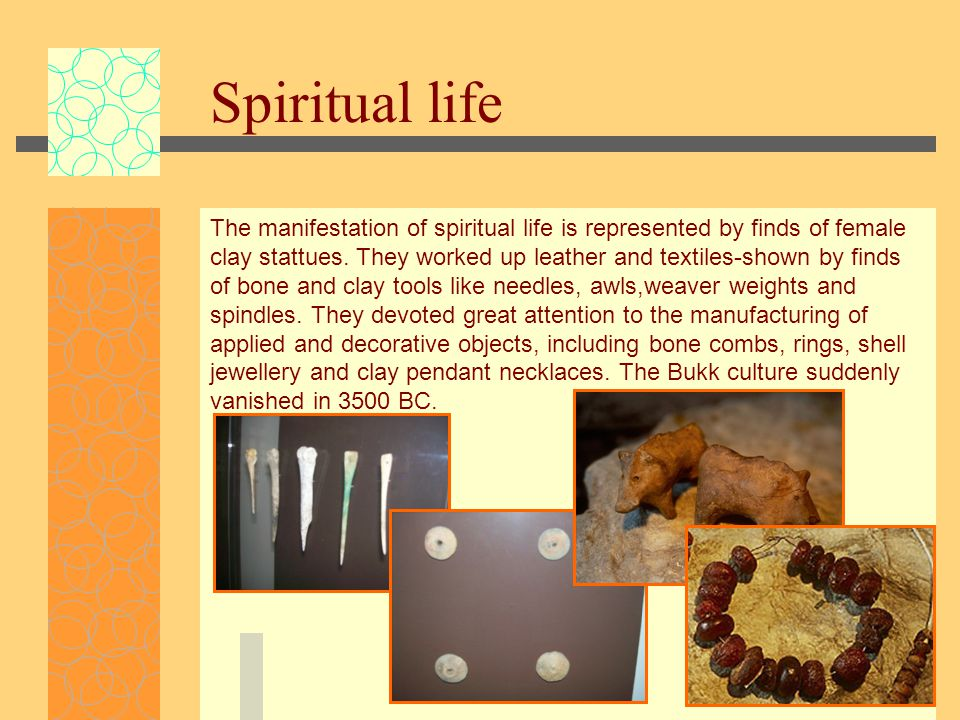 Spiritual life The manifestation of spiritual life is represented by finds of female clay stattues.