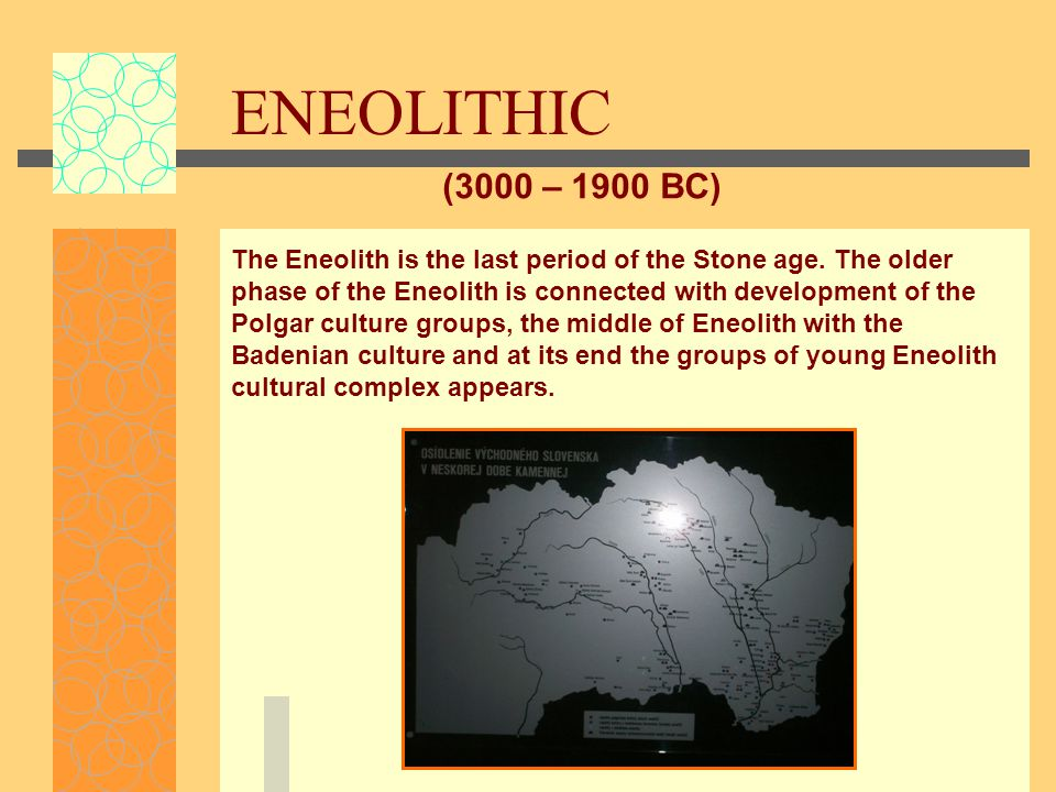 ENEOLITHIC (3000 – 1900 BC) The Eneolith is the last period of the Stone age.
