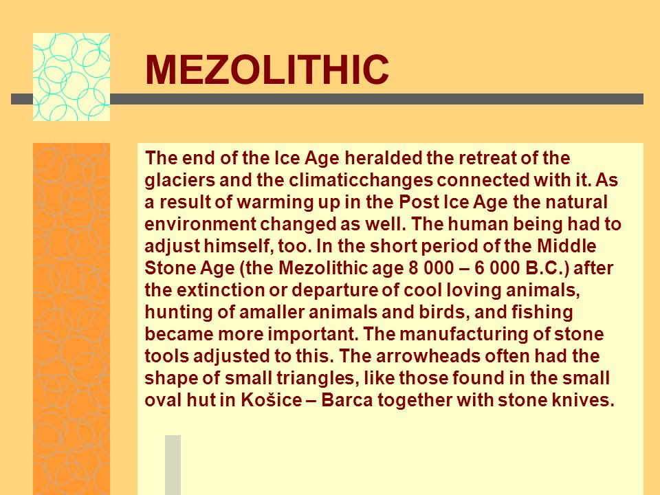 MEZOLITHIC The end of the Ice Age heralded the retreat of the glaciers and the climaticchanges connected with it.