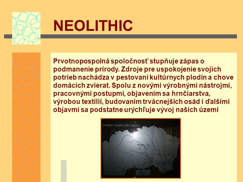 NEOLITHIC Prvotnopospolná spoločnosť stupňuje zápas o podmanenie prírody.