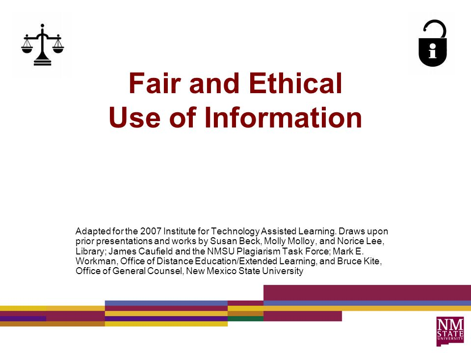 Fair and Ethical Use of Information Adapted for the 2007 Institute for Technology Assisted Learning.
