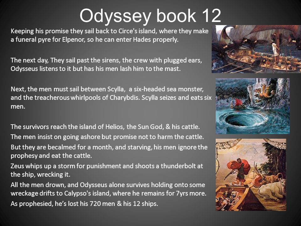 Odyssey book 12 Keeping his promise they sail back to Circe's island, where they make a funeral pyre for Elpenor, so he can enter Hades properly. The