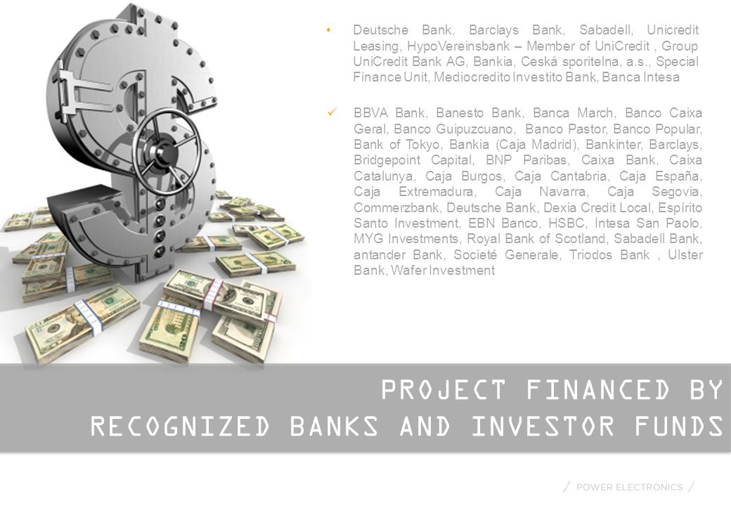 PROJECT FINANCED BY RECOGNIZED BANKS AND INVESTOR FUNDS Deutsche Bank, Barclays Bank, Sabadell, Unicredit Leasing, HypoVereinsbank – Member of UniCred