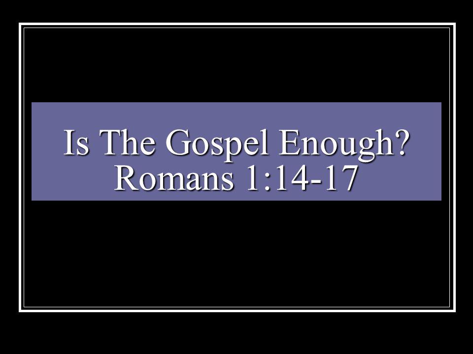 Is The Gospel Enough Romans 1:14-17