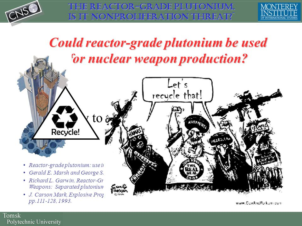Could reactor-grade plutonium be used for nuclear weapon production? So let's try to find an answer to that question Reactor-grade plutonium: use in n