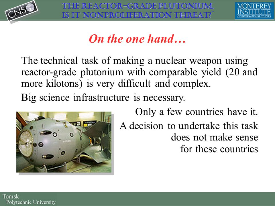On the one hand… The technical task of making a nuclear weapon using reactor-grade plutonium with comparable yield (20 and more kilotons) is very diff